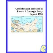 Cosmetics and Toiletries in Russia : A Strategic Entry Report, 1996 by Icon Group International Staff, 9780741809254