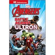 DK Adventures: Marvel The Avengers: Battle Against Ultron by DK Publishing, 9781465429254