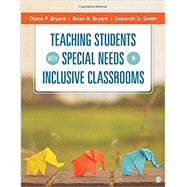 Teaching Students With Special Needs in Inclusive Classrooms by Bryant, Diane P.; Bryant, Brian R.; Smith, Deborah D., 9781483319254