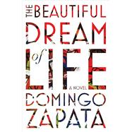 The Beautiful Dream of Life by Zapata, Domingo, 9781501129254