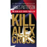 Kill Alex Cross by Patterson, James, 9780316189255