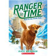 Race to the South Pole (Ranger in Time #4) by Messner, Kate; McMorris, Kelley, 9780545639255