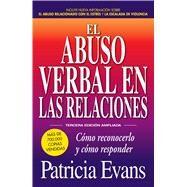 El abuso verbal en las relaciones / The Verbally Abusive Relationship by Evans, Patricia, 9781440599255
