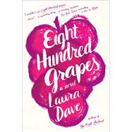 Eight Hundred Grapes A Novel by Dave, Laura, 9781476789255