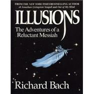 Illusions : The Adventures of a Reluctant Messiah by BACH, RICHARD, 9780385319256