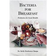 Bacteria for Breakfast: Probiotics for Good Health by Dowhower Karpa, Kelly, 9781412009256
