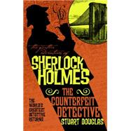 The Further Adventures of Sherlock Holmes - The Counterfeit Detective by Douglas, Stuart, 9781783299256