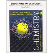 Solutions to Exercises for Chemistry The Central Science by Brown, Theodore E.; Wilson, Roxy, 9780321949257