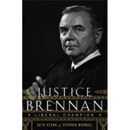Justice Brennan : Liberal Champion by Wermiel, Stephen, 9780547149257