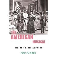 The American Musical: History & Development by Riddle, Peter H., Ph.D.; Riddle, Gay, 9780889629257