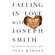 Falling in Love with Joseph Smith : My Search for the Real Prophet by Barnes, Jane, 9781585429257