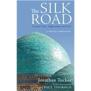 The Silk Road: Central Asia, Afghanistan and Iran: A Travel Companion by Tucker, Jonathan; Theroux, Paul, 9781780769257