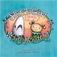 Shark Girl and Belly Button by Millard, Casey Riordan, 9781936669257
