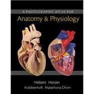 A Photographic Atlas for Anatomy & Physiology by Hebert, Nora; Heisler, Ruth; Chinn, Jett; Krabbenhoft, Karen; Malakhova, Olga, 9780321869258