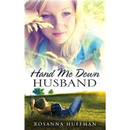 Hand Me Down Husband by Huffman, Rosanna, 9781630889258