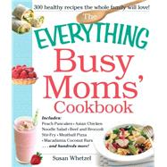 Busy Moms' Cookbook : Includes - Peach Pancakes, Asian Chicken Noodle Salad, Beef And Broccoli Stir-fry, Meatball Pizza, Macadamia Coconut Bars ...and Hundreds