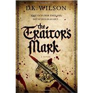 The Traitor's Mark by Wilson, D. K., 9781605989259