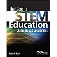 The Case for Stem Education: Challenges and Opportunities by Bybee, Roger W., 9781936959259