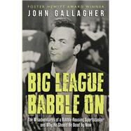 Big League Babble on by Gallagher, John, 9781459739260