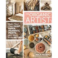 The Organic Artist: Make Your Own Paint, Paper, Pigments and Prints from Nature by Neddo, Nick, 9781592539260