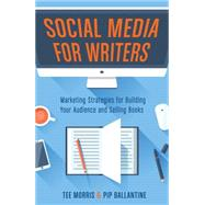 Social Media for Writers by Morris, Tee; Ballantine, Pip; Wendig, Chuck, 9781599639260