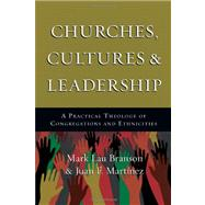 Churches, Cultures & Leadership by Branson, Mark Lau; Martinez, Juan F., 9780830839261