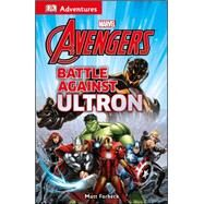 DK Adventures: Marvel The Avengers: Battle Against Ultron by DK Publishing, 9781465429261