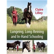 Lungeing, Long-Reining and In-Hand Schooling by Lilley, Claire, 9781908809261