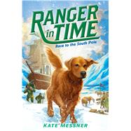 Race to the South Pole (Ranger in Time #4) by Messner, Kate; McMorris, Kelley, 9780545639262