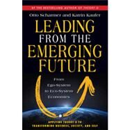 Leading from the Emerging Future: From Ego-System to Eco-System Economies by Scharmer, Otto; Kaufer, Katrin, 9781605099262