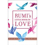 Rumi's little book of Love by Mafi, Maryam; Kolin, Azima Melita, 9781938289262