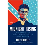Midnight Rising John Brown and the Raid That Sparked the Civil War by Horwitz, Tony, 9780312429263