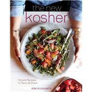 The New Kosher: Simple Recipes to Savor & Share by Kushner, Kim; Sears, Kate, 9781616289263
