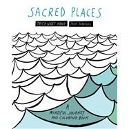 Sacred Places A Mindful Journey and Coloring Book by Nhat Hanh, Thich; DeAntonis, Jason, 9781941529263