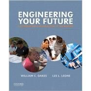 Engineering Your Future A Comprehensive Introduction to Engineering by Oakes, William C.; Leone, Les L., 9780190279264
