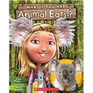 What If You Had Animal Ears? by Markle, Sandra; McWilliam, Howard, 9780545859264