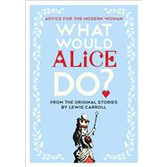 What Would Alice Do? by Laverne, Lauren; Carroll, Lewis, 9781501199264