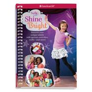Shine Bright: Discover Your Performance Style With Quizzes, Activities, Crafts and More! by Anton, Carrie, 9781609589264