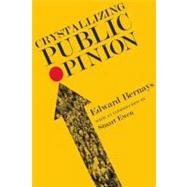 Crystallizing Public Opinion by Bernays, Edward L.; Ewen, Stuart, 9781935439264
