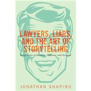 Lawyers, Liars, and the Art of Storytelling by Shapiro, Jonathan, 9781627229265