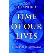 Time of Our Lives The Science of Human Aging by Kirkwood, Tom, 9780195139266