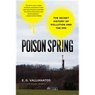 Poison Spring The Secret History of Pollution and the EPA by Vallianatos, E.G.; Jenkins, McKay, 9781608199266