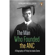 The Man Who Founded the Anc by Bongani, Ngqulunga, 9781770229266