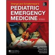 Strange and Schafermeyer's Pediatric Emergency Medicine, Fourth Edition by Schafermeyer, Robert; Tenenbein, Milton; Macias, Charles; Sharieff, Ghazala; Yamamoto, Loren, 9780071829267