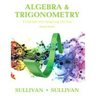 Algebra and Trigonometry Enhanced with Graphing Utilities by Sullivan, Michael; Sullivan, Michael, III, 9780134119267