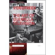 Videofreex: The Art of Guerrilla Television by Ingall, Andrew; Belasco, Daniel; Belasco, Daniel; Colley, Tom, 9780692269268