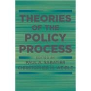 Theories of the Policy Process by Sabatier, Paul A.; Weible, Christopher M., 9780813349268