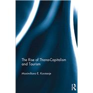 The Rise of Thana-Capitalism and Tourism by Korstanje; Maximiliano E., 9781138209268