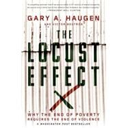 The Locust Effect Why the End of Poverty Requires the End of Violence by Haugen, Gary A.; Boutros, Victor, 9780190229269
