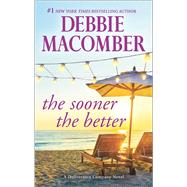 The Sooner the Better by Macomber, Debbie, 9780778319269